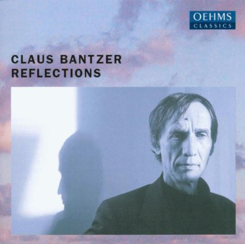 Claus Bantzer | Reflections | 2003 | CD & Digital Download | OEHMS CLASSICS